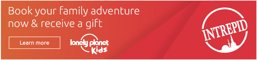 Book your family adventure now and receive a gift from Lonely Planet. Click here to learn more.