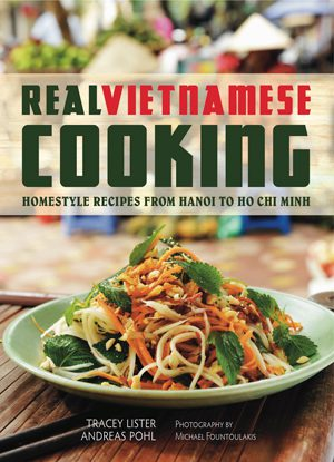 Real Vietnamese Cooking written by Tracey Lister and Andreas Pohl, publisher Hardie Grant